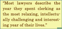 Most Lawyers Describe The Year They Spent Clerking As The Most Relaxing, Intellectually Challenging And Intresting Year Of Their Lives.