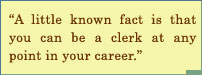 Little Known Fact Is That You Can Be A Clerk At Any Point In Your Career.