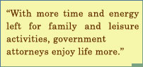 With More Time And Energy Left For Family And Leisure Activities, Government Attorneys Enjoy Life More.