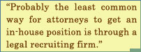 Probably The Least Common Way For Attorneys To Get An In-House Position Is Through A Legal Recruiting Firm.