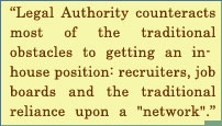 Legal Authority Countracts Most Of The Traditional Obstacles To Getting An In-House Position : Recruiters, Job Boards And The Traditional Reliance Upon A Network.