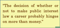 The Decision Of Whether Or Not To Make Public Interest Law A Career Probably Hinges On More Than Money.